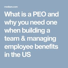 What is a PEO and why you need one when building a team & managing employee benefits in the US Employee Benefit, Organizations, A Team, This Is Us, Building, Buildings, Organizing Clutter, Organizers, Getting Organized