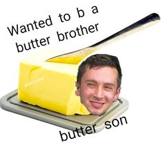 Wanted to be a BUTTER adversary for the evil I had done