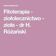 Fitoterapia - ziołolecznictwo - zioła - dr H. Różański Dr H, Herbal Medicine