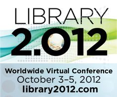 Oct. 3-5, 2012 Library 2.012 worldwide virtual conference: This FREE conference is being held online, in multiple time zones, over the course of two days (three actual calendar days when including all time zones).