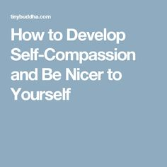 How to Develop Self-Compassion and Be Nicer to Yourself