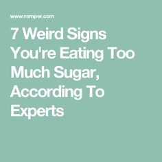 7 Weird Signs You're Eating Too Much Sugar, According To Experts