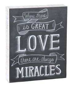 Where there is great love there are always miracles.