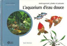 FLETCHER, NICK. L'aquarium d'eau douce. Aménagement, plantes et poissons.