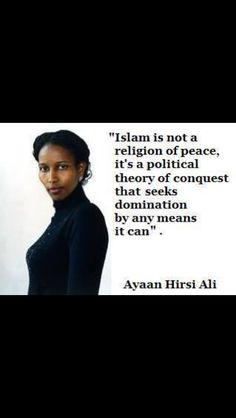 """Islam is not a religion of peace. It is a political theory of conquest that seeks domination by any means it can."" Ayaan Hirsi Ali on Islam Religion, Sharia Law, Atheism, Current Events, We The People, At Least, Knowledge, Peace, Sayings"