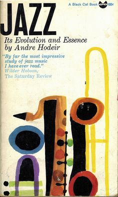 Jazz. Its Evolution and Essence  Paperback by André Hodeir, first published 1956.