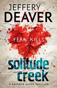 Solitude Creek: Fear Kills in Agent Kathryn Dance Book 4 (Kathryn Dance thrillers) by [Deaver, Jeffery]