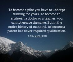 To become a pilot you have to undergo training for years. To become an engineer, a doctor or a teacher, you cannot escape the same. But in the entire history of mankind, to become a parent has never required qualification.
