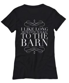I Like Long Romantic Walks To The Barn   by RafaWear   Click Through To Purchase Yours Today! :)