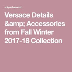 Versace Details & Accessories from Fall Winter 2017-18 Collection