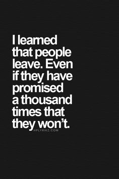 Best Love Quotes - I learned that people leave, even if they have promised a thousand times that they wont I learned t - People Leaving Quotes, People Change Quotes, People Quotes, Alone Quotes, Hurt Quotes, Mistake Quotes, Badass Quotes, Broken Promises Quotes, Leaf Quotes