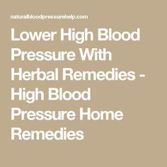 Lower High Blood Pressure With Herbal Remedies - High Blood Pressure Home Remedies