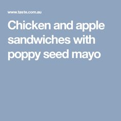 Chicken and apple sandwiches with poppy seed mayo