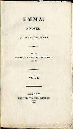 "Emma, by Jane Austen, is a novel about the perils of misconstrued romance.  Before she began the novel, Austen wrote, ""I am going to take a heroine whom no one but myself will much like."" In the very first sentence she introduces the title character as ""Emma Woodhouse, handsome, clever, and rich."""