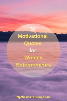 Here are 30 motivational quotes for women entrepreneurs that will give you the extra nudge to keep working on your goals!