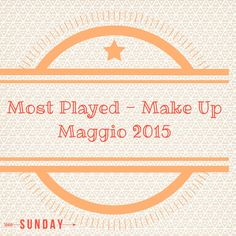 MOST PLAYED - MAKEUP - Maggio 2015