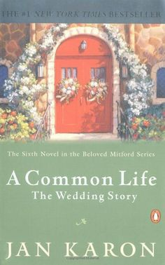 A Common Life: The Wedding Story (The Mitford Years #6) by Jan Karon, http://www.amazon.com/dp/0142000345/ref=cm_sw_r_pi_dp_XhKptb165EXQ4