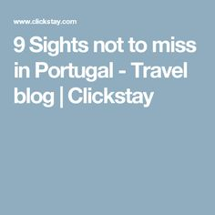 9 Sights not to miss in Portugal  - Travel blog | Clickstay