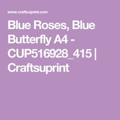 Blue Roses, Blue Butterfly A4 - CUP516928_415   Craftsuprint