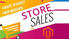 6 Ways to Boost your Magento Store Sales