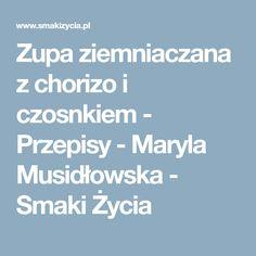 Zupa ziemniaczana z chorizo i czosnkiem - Przepisy - Maryla Musidłowska - Smaki Życia
