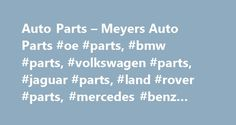 Auto Parts – Meyers Auto Parts #oe #parts, #bmw #parts, #volkswagen #parts, #jaguar #parts, #land #rover #parts, #mercedes #benz #parts http://turkey.remmont.com/auto-parts-meyers-auto-parts-oe-parts-bmw-parts-volkswagen-parts-jaguar-parts-land-rover-parts-mercedes-benz-parts/  # Products: AIR CONDITIONING Compressors Driers / Accumulators Expansion Valves Condensers Evaporators O-Ring Kits Switches Relays Refrigerants Lubricants BRAKES Pads Shoes Hardware Rotors / Drums Slotted or Drilled…