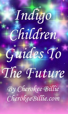 Click the Pin to Take the Indigo Children TestFind out if you are a Indigo Child or Adult Indigo Children - Guides to the Future by Cherokee Billie. Click Pic for Video