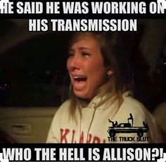 Allison is in fact a tranny who pushes my truck to work every day my dear :)