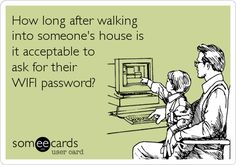 WiFi ;-) haha I think this whenever I house sit