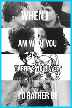 """When I am with you, there's no place I'd rather be."" { The Fault is in Our Stars, The Hunger Games, Percy Jackson, & Divergent }"