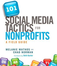 The ultimate social media field guide for nonprofits—with 101 ways to engage supporters, share your mission, and inspire action using the social web