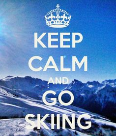 keep calm and go skiing