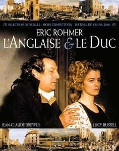 L'anglaise et le duc 2001- During the French Revolution, a Scottish aristocrat and her former lover, the Duke of Orleans, find themselves on opposite sides of the conflict.