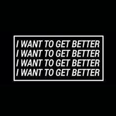 I want to get better -CR
