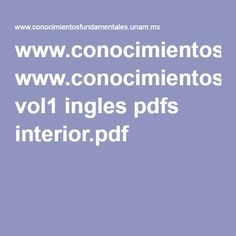 www.conocimientosfundamentales.unam.mx vol1 ingles pdfs interior.pdf