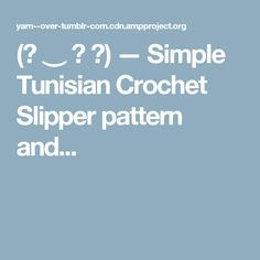 (◡ ‿ ◡ ✿) — Simple Tunisian Crochet Slipper pattern and...