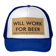 Will Work For Beer - Customizable Caps by eZaZZleMan.com Trucker Hat Other styles available