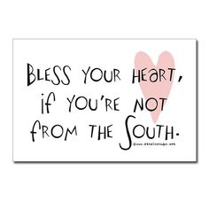 Bless your heart - it's a southern thang