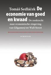 De economie van goed en kwaad : de zoektocht naar economische zingeving van Gilgamesj tot Wall Street -  Sedlacek, Tomas -  plaats 340 # Economie