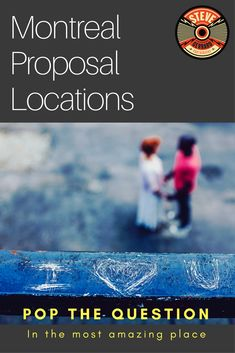 Some of the most perfect locations in Montreal for a Surprise Proposal. Make sure your engagement is one to remember.