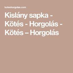 Kislány sapka - Kötés - Horgolás - Kötés – Horgolás