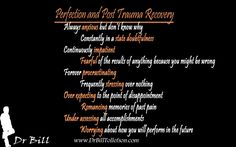 """William Tollefson Values Blog: 10 Signs Your Need for Perfection Stems from Your Trauma Experiences. For survivors of abuse and trauma experiences the biggest misconception in life is that """"all good things come from perfection."""" Even if it was possible to be perfect, the traumatic event would have still happened. Perfection is not or never will be the answer or truth to safety or protection."""