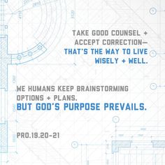 """""""Hear counsel, and receive instruction, that thou mayest be wise in thy latter end. There are many devices in a man's heart; nevertheless the counsel of the Lord, that shall stand."""" Proverbs 19:20-21 KJV http://bible.com/1/pro.19.20-21.kjv"""