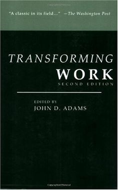Transforming Work was the first book to explore the concept of transformational change, its principles, dynamics, and technologies. Bowling Green State University, It Field, Buy Business, Business Inspiration, The Washington Post, Tool Kit, Personal Development, John Adams, Author