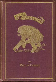 Stories of the Gorilla Country - first in a series of children's books by an early explorer of equatorial Africa. Starts in 1850.