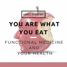 You Are What You Eat: Functional Medicine & Your Health