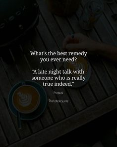 """What's the best remedy you ever need? """"A late night talk with  someone who is really true indeed."""" . . #thelatestquote #quotes"""