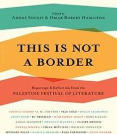 This Is Not A Border: Reportage & Reflection From The Palestine Festival Of Literature PDF