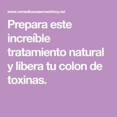 Prepara este increíble tratamiento natural y libera tu colon de toxinas.