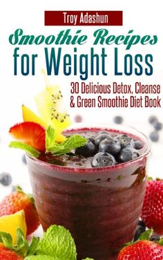 Smoothie Recipes for Weight Loss – 30 Delicious Detox, Cleanse and Green Smoothie